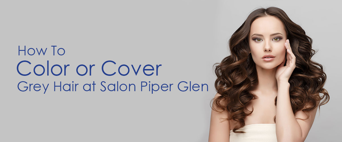 how to color or cover Grey Hair at Salon Piper Glen banner 4